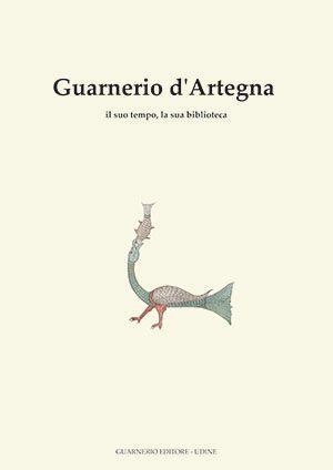 Guarnerio d'Artegna - il suo mondo, la sua biblioteca